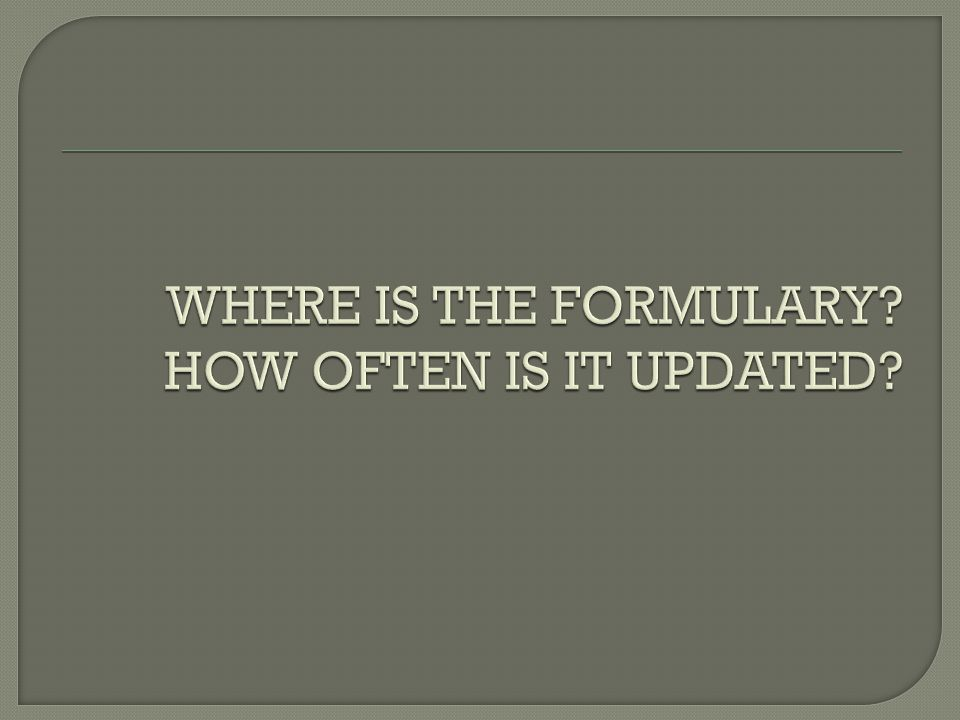 WHERE IS THE FORMULARY HOW OFTEN IS IT UPDATED