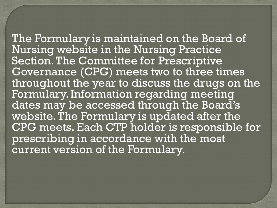 The Formulary is maintained on the Board of Nursing website in the Nursing Practice Section.