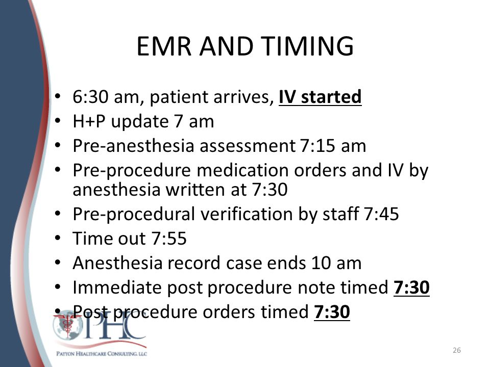 EMR AND TIMING 6:30 am, patient arrives, IV started H+P update 7 am