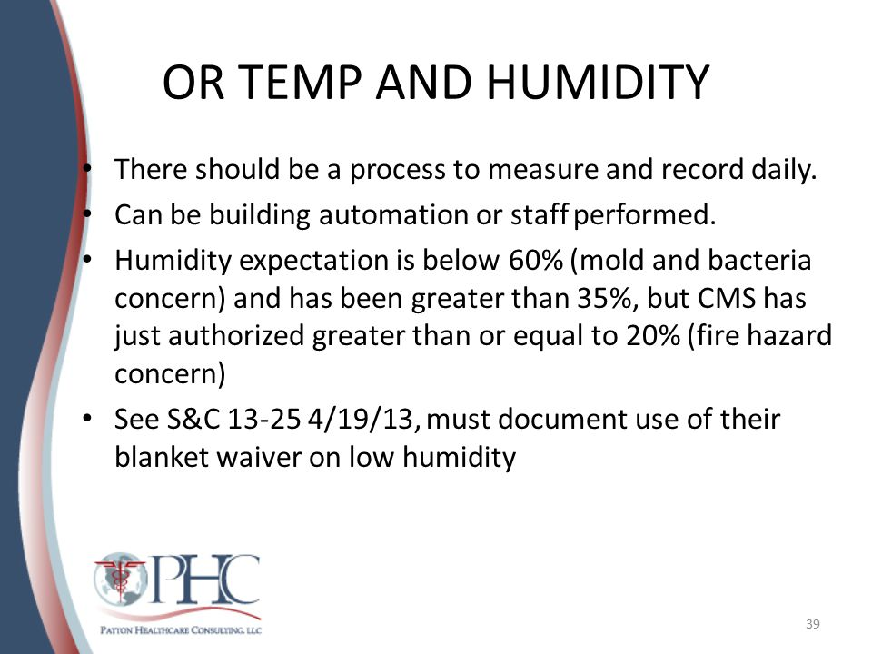 OR TEMP AND HUMIDITY There should be a process to measure and record daily. Can be building automation or staff performed.