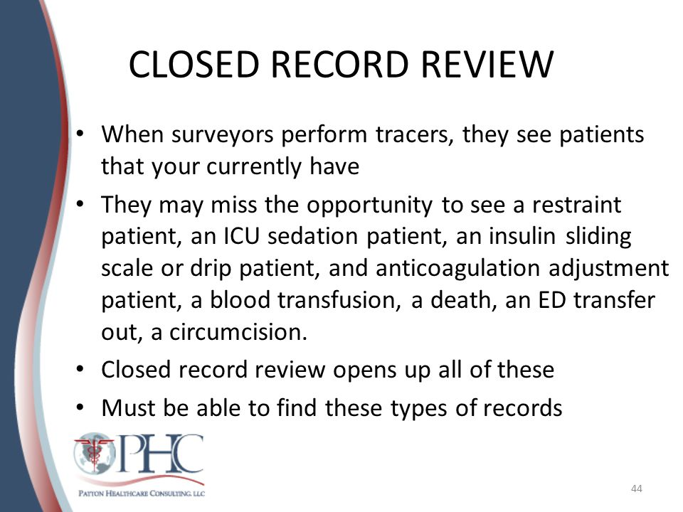 CLOSED RECORD REVIEW When surveyors perform tracers, they see patients that your currently have.
