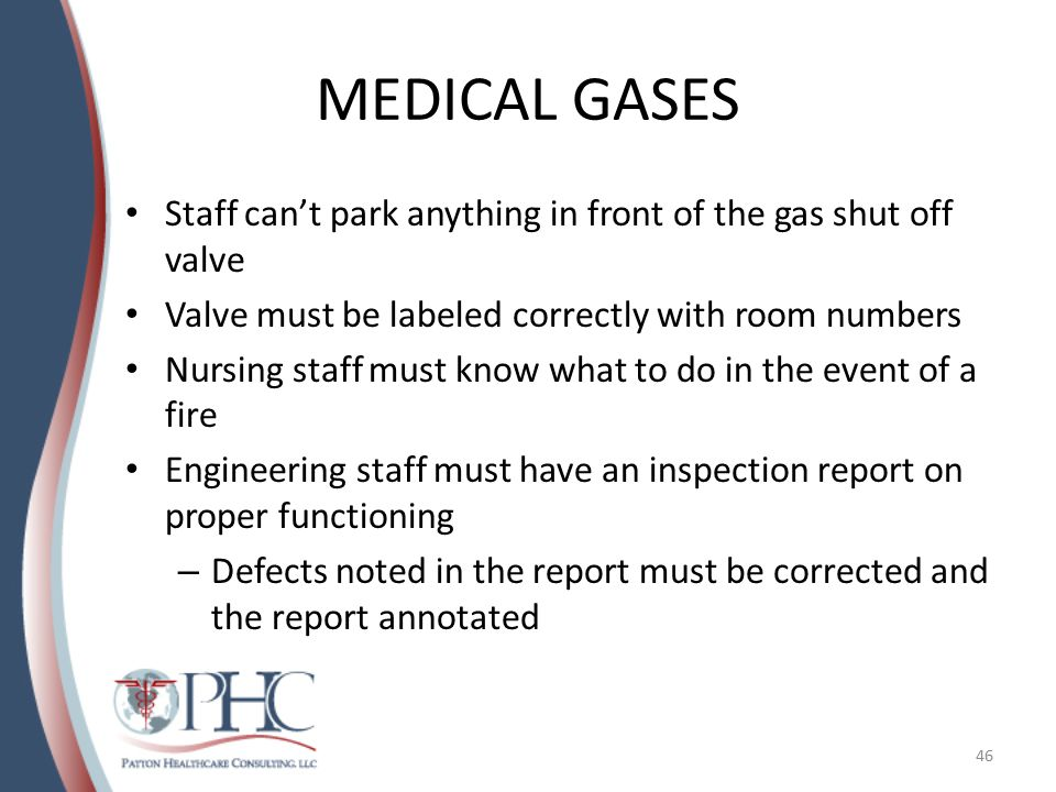 MEDICAL GASES Staff can't park anything in front of the gas shut off valve. Valve must be labeled correctly with room numbers.