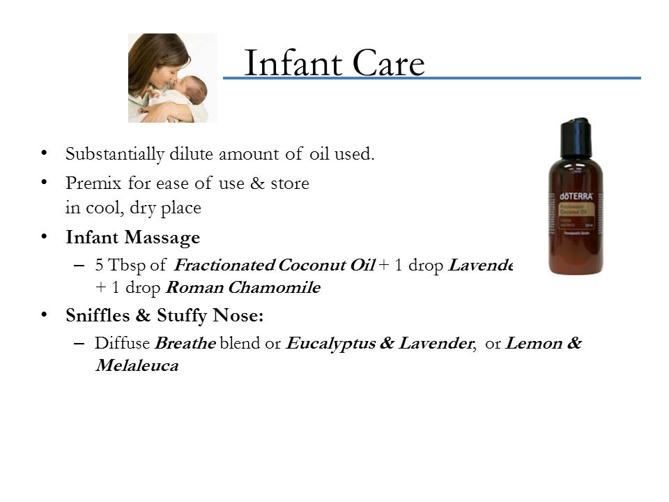 Infant Care Substantially dilute amount of oil used.