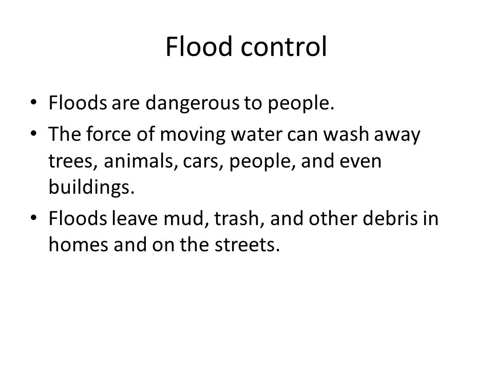 Flood control Floods are dangerous to people.