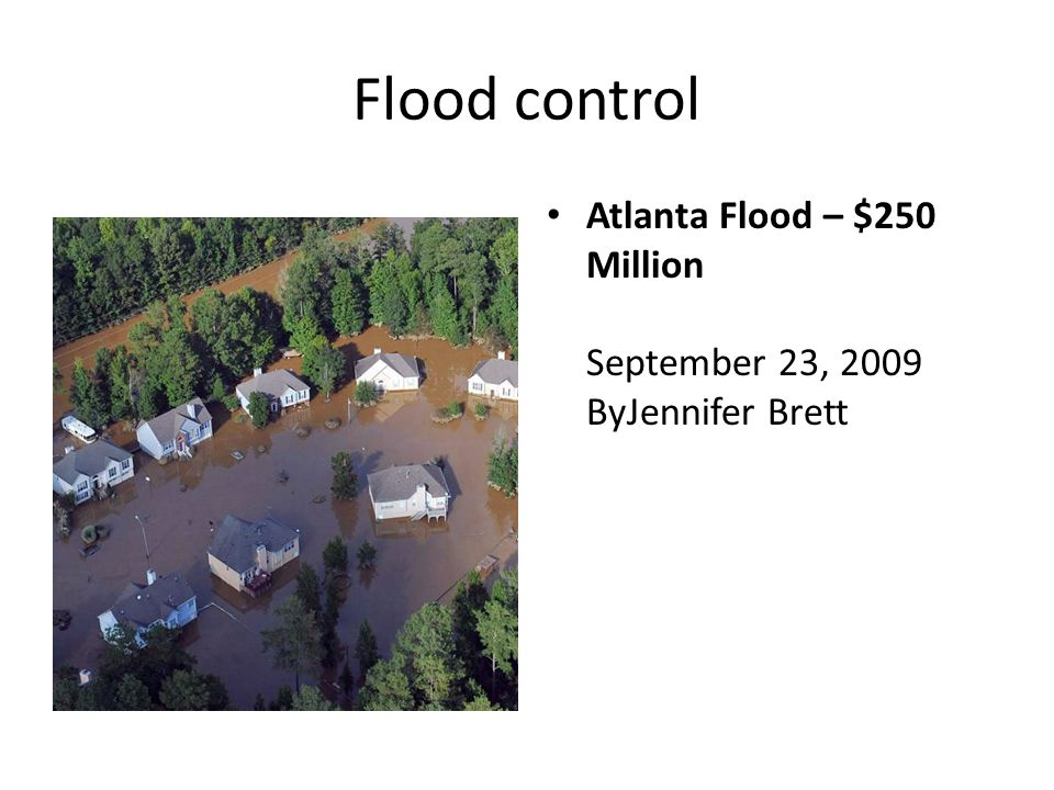 Flood control Atlanta Flood – $250 Million September 23, 2009 ByJennifer Brett