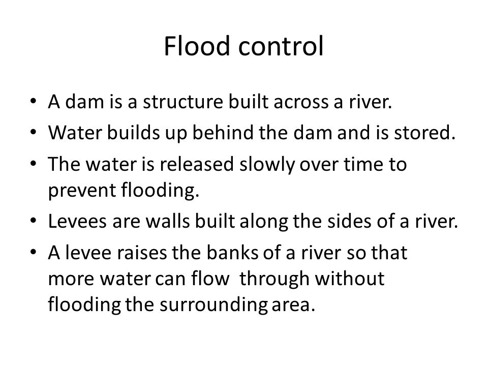 Flood control A dam is a structure built across a river.