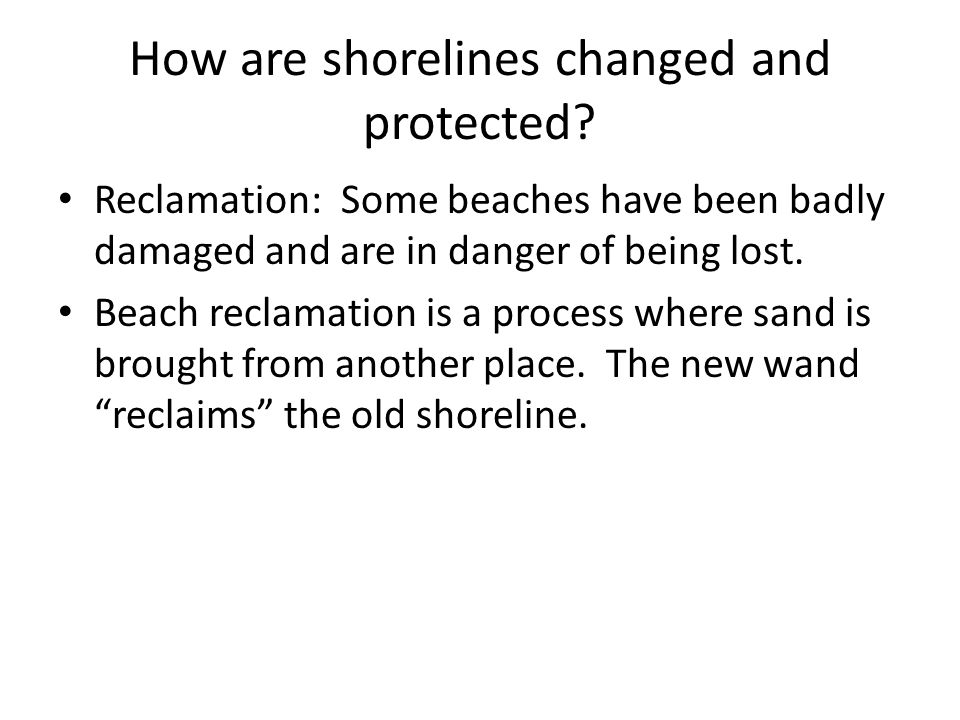 How are shorelines changed and protected
