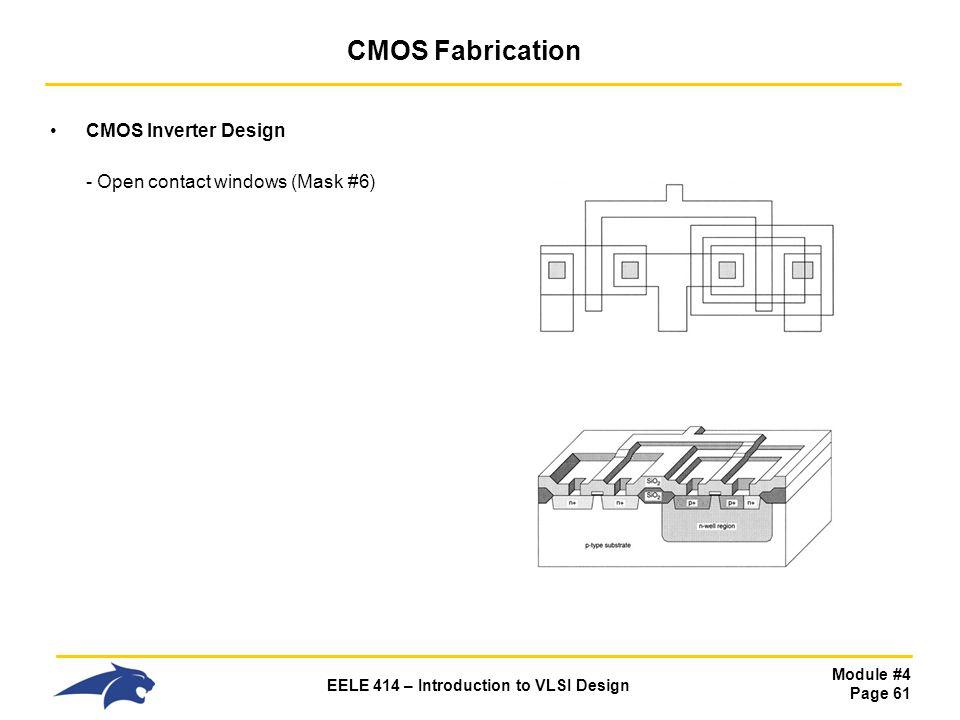 CMOS Fabrication CMOS Inverter Design - Open contact windows (Mask #6)