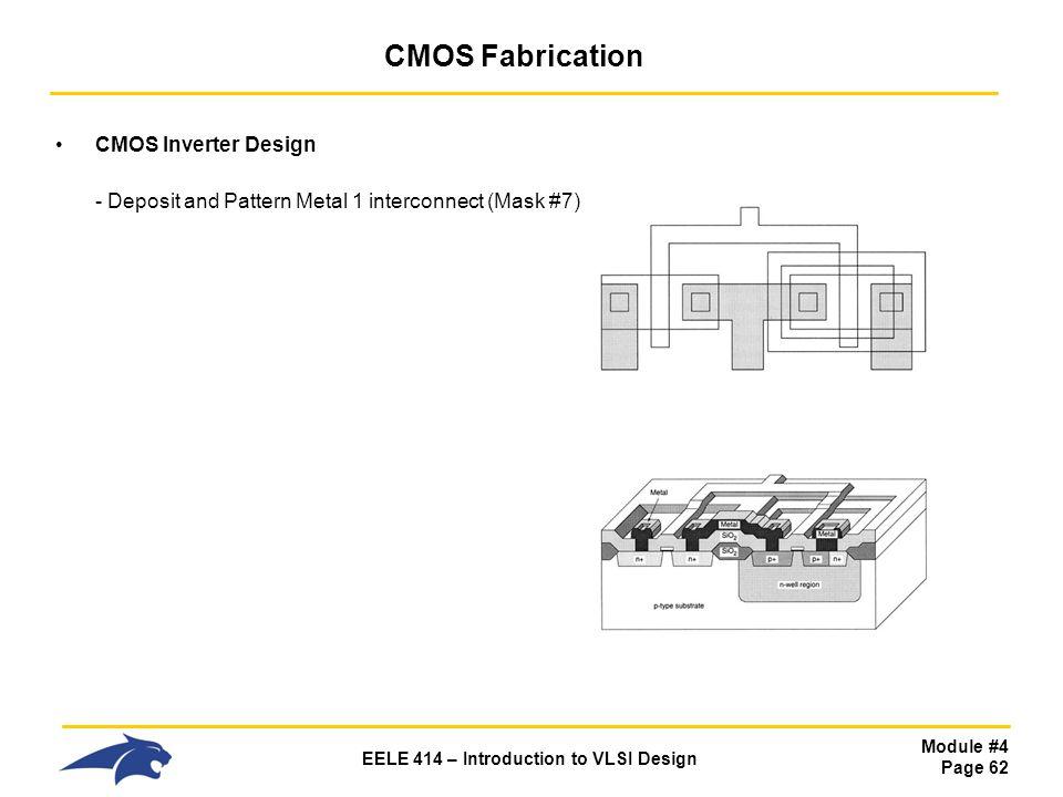 CMOS Fabrication CMOS Inverter Design - Deposit and Pattern Metal 1 interconnect (Mask #7)