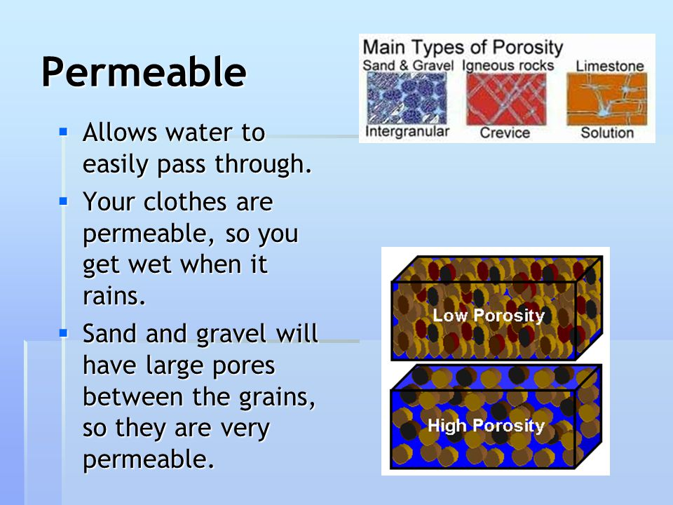 Permeable Allows water to easily pass through.