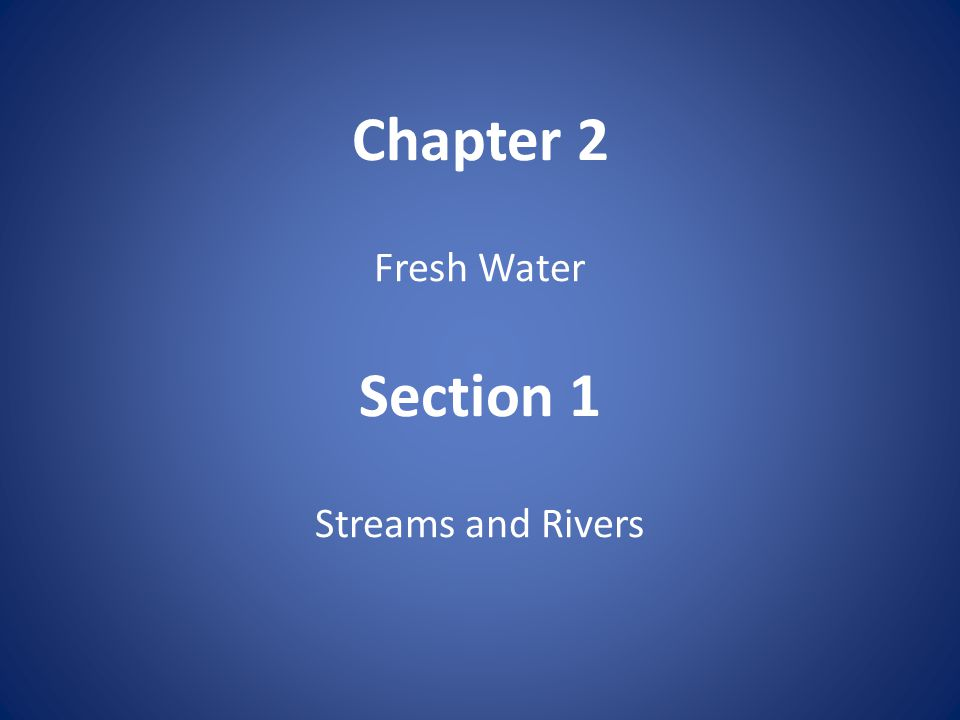 Chapter 2 Fresh Water Section 1 Streams and Rivers