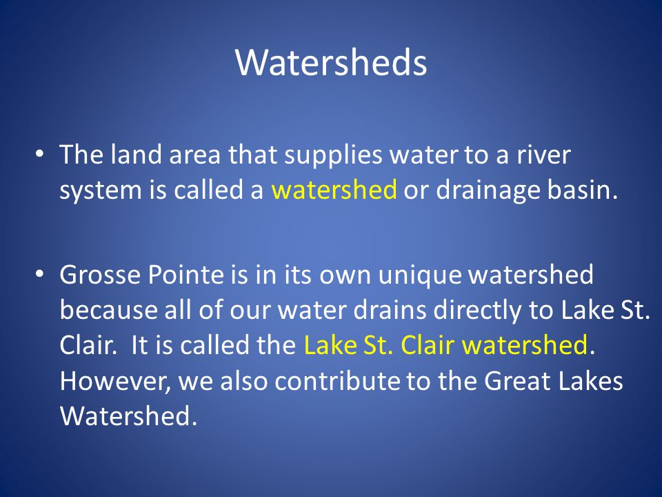 Watersheds The land area that supplies water to a river system is called a watershed or drainage basin.
