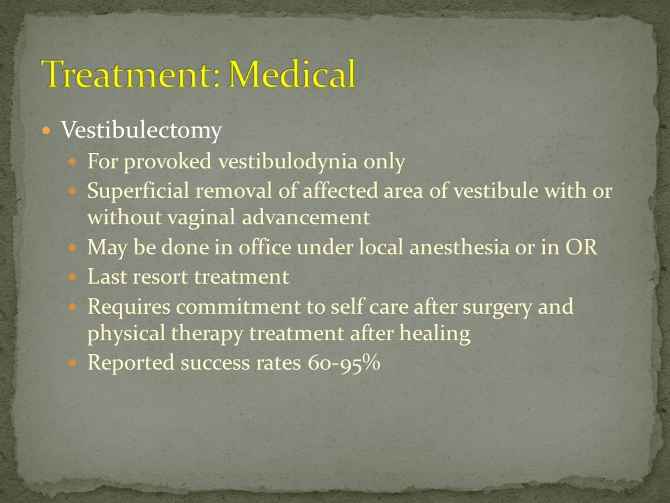 Treatment: Medical Vestibulectomy For provoked vestibulodynia only