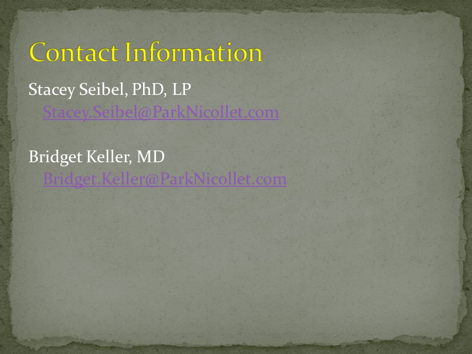 Contact Information Stacey Seibel, PhD, LP. Stacey.Seibel@ParkNicollet.com.