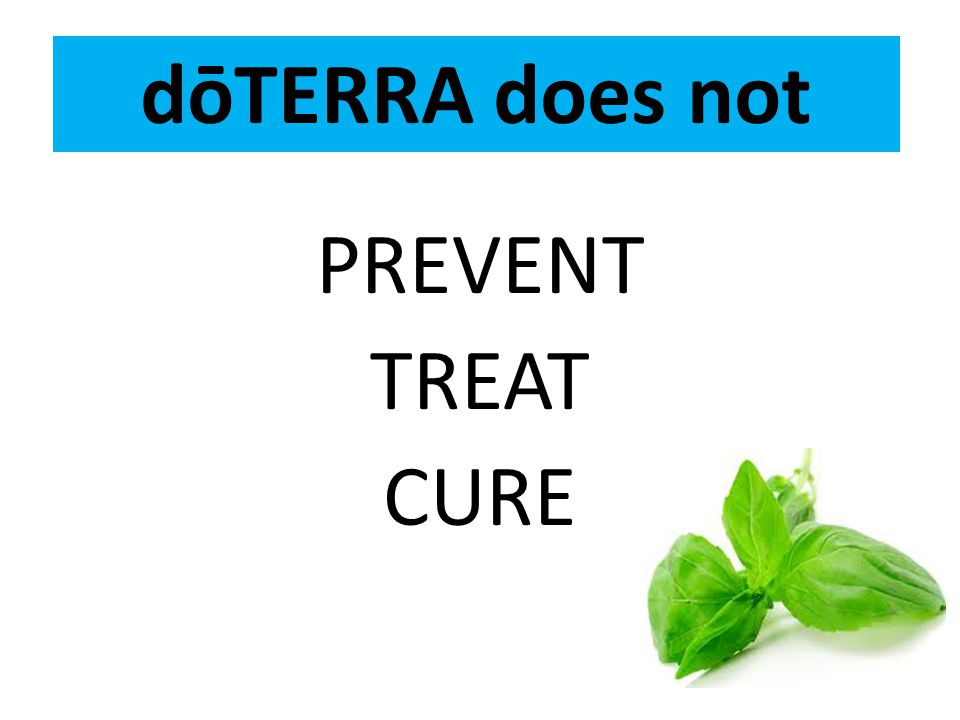 dōTERRA does not PREVENT TREAT CURE
