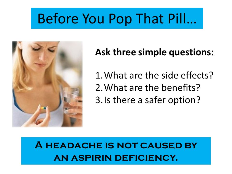 Before You Pop That Pill…