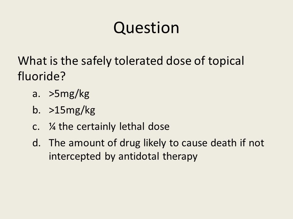Question What is the safely tolerated dose of topical fluoride