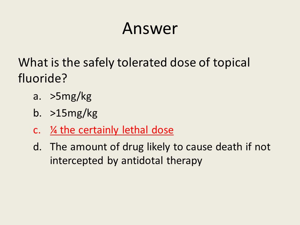 Answer What is the safely tolerated dose of topical fluoride