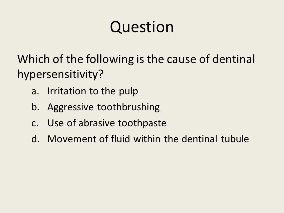 Question Which of the following is the cause of dentinal hypersensitivity Irritation to the pulp.