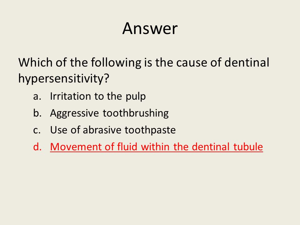 Answer Which of the following is the cause of dentinal hypersensitivity Irritation to the pulp. Aggressive toothbrushing.