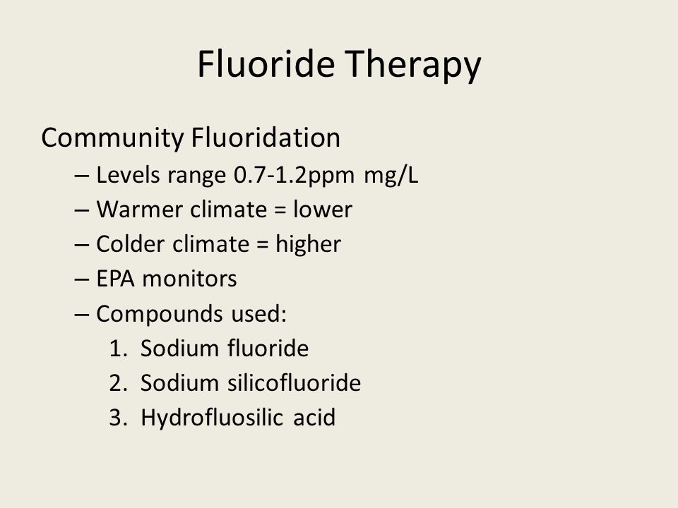 Fluoride Therapy Community Fluoridation Levels range 0.7-1.2ppm mg/L
