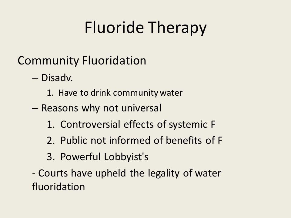 Fluoride Therapy Community Fluoridation Disadv.