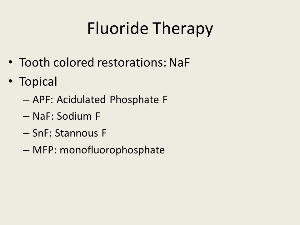 Fluoride Therapy Tooth colored restorations: NaF Topical