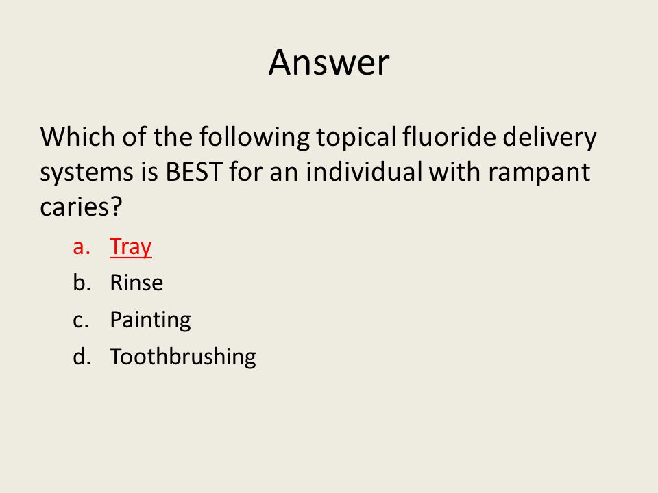 Answer Which of the following topical fluoride delivery systems is BEST for an individual with rampant caries