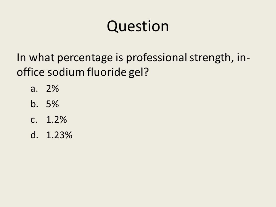 Question In what percentage is professional strength, in-office sodium fluoride gel.