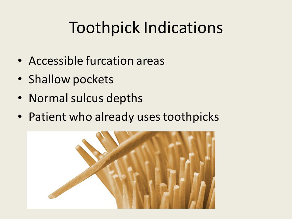 Toothpick Indications