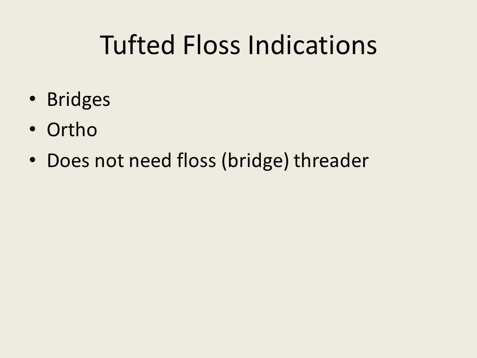 Tufted Floss Indications
