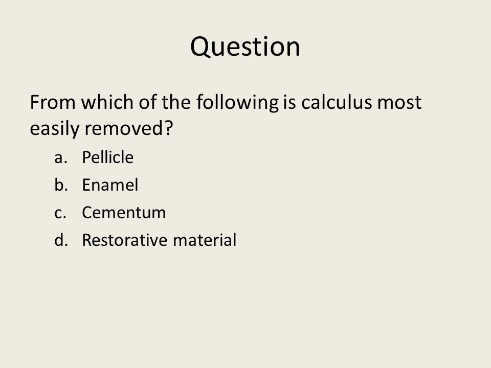Question From which of the following is calculus most easily removed