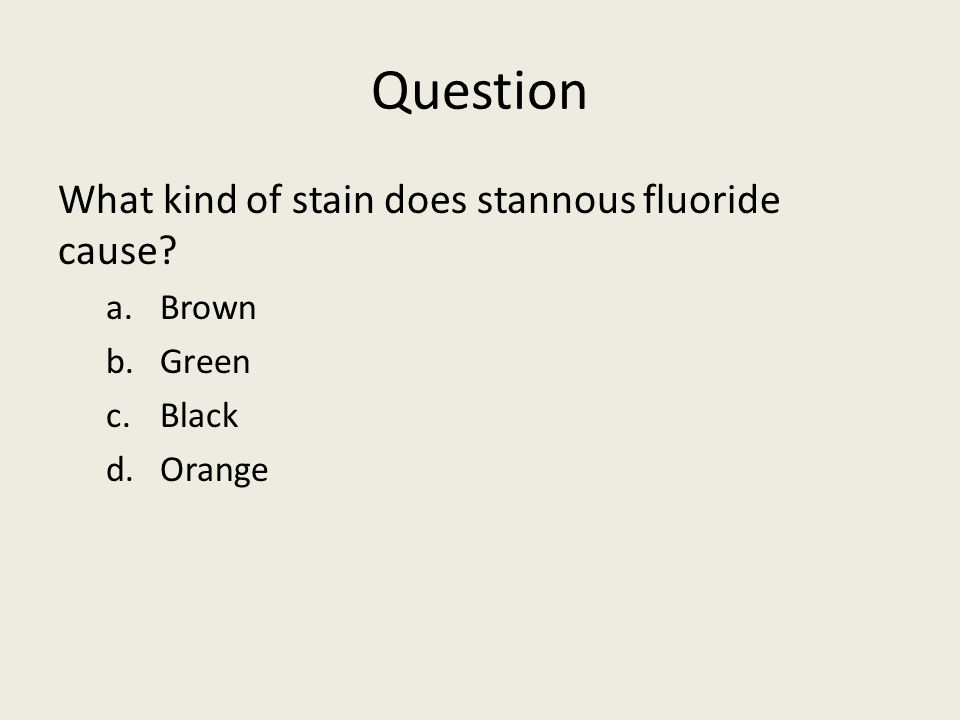 Question What kind of stain does stannous fluoride cause Brown Green