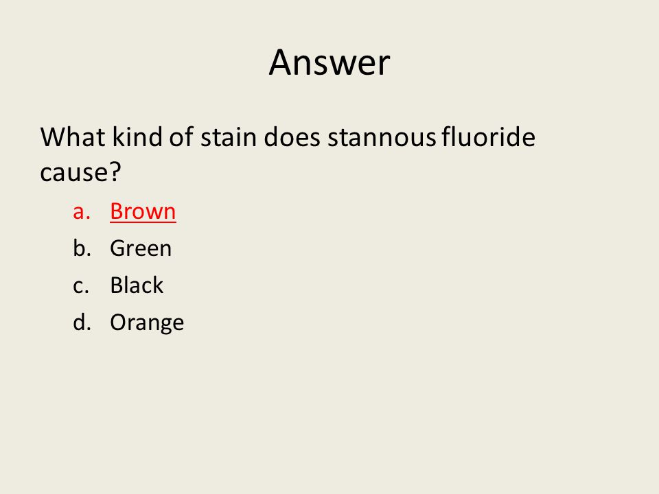 Answer What kind of stain does stannous fluoride cause Brown Green
