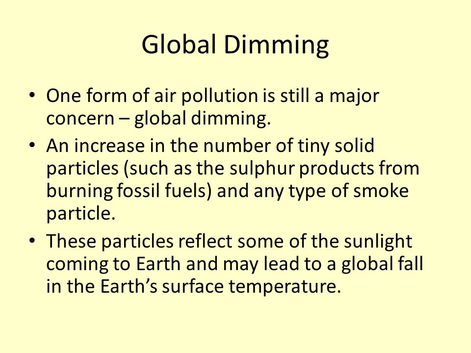 Global Dimming One form of air pollution is still a major concern – global dimming.