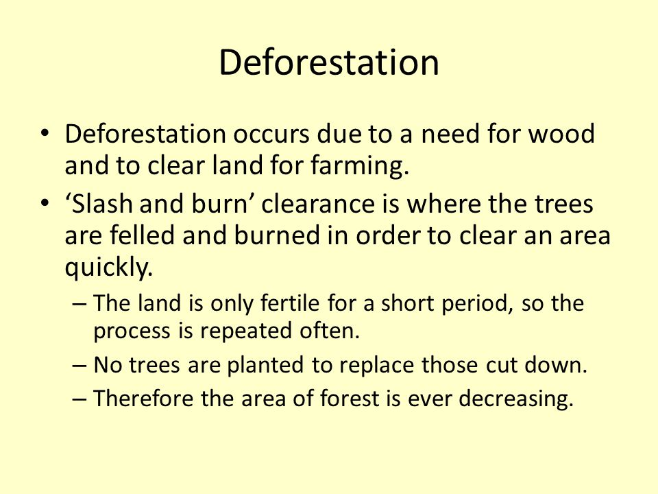 Deforestation Deforestation occurs due to a need for wood and to clear land for farming.