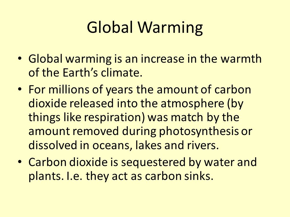 Global Warming Global warming is an increase in the warmth of the Earth's climate.