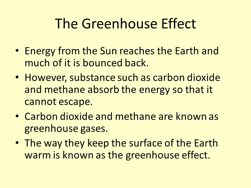 The Greenhouse Effect Energy from the Sun reaches the Earth and much of it is bounced back.