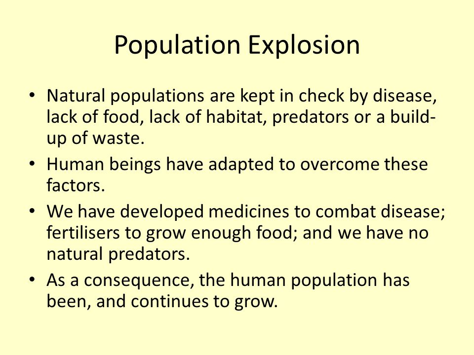 Population Explosion Natural populations are kept in check by disease, lack of food, lack of habitat, predators or a build-up of waste.