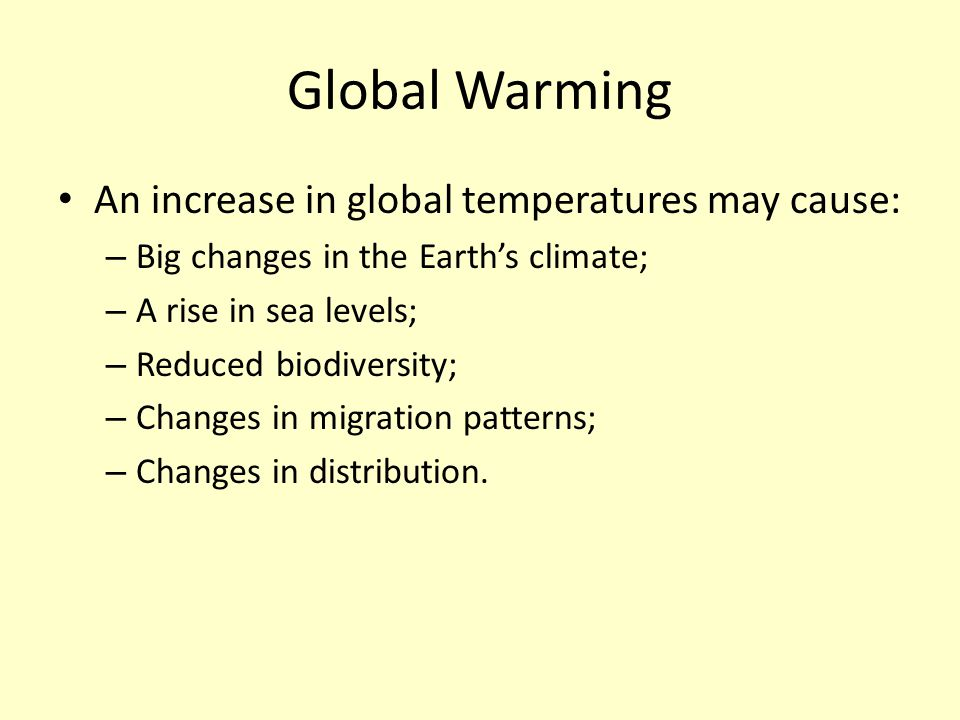Global Warming An increase in global temperatures may cause: