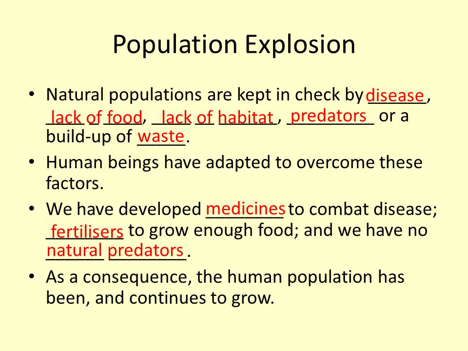 Population Explosion Natural populations are kept in check by ______, ____ _ ____, ____ __ ______, _________ or a build-up of _____.