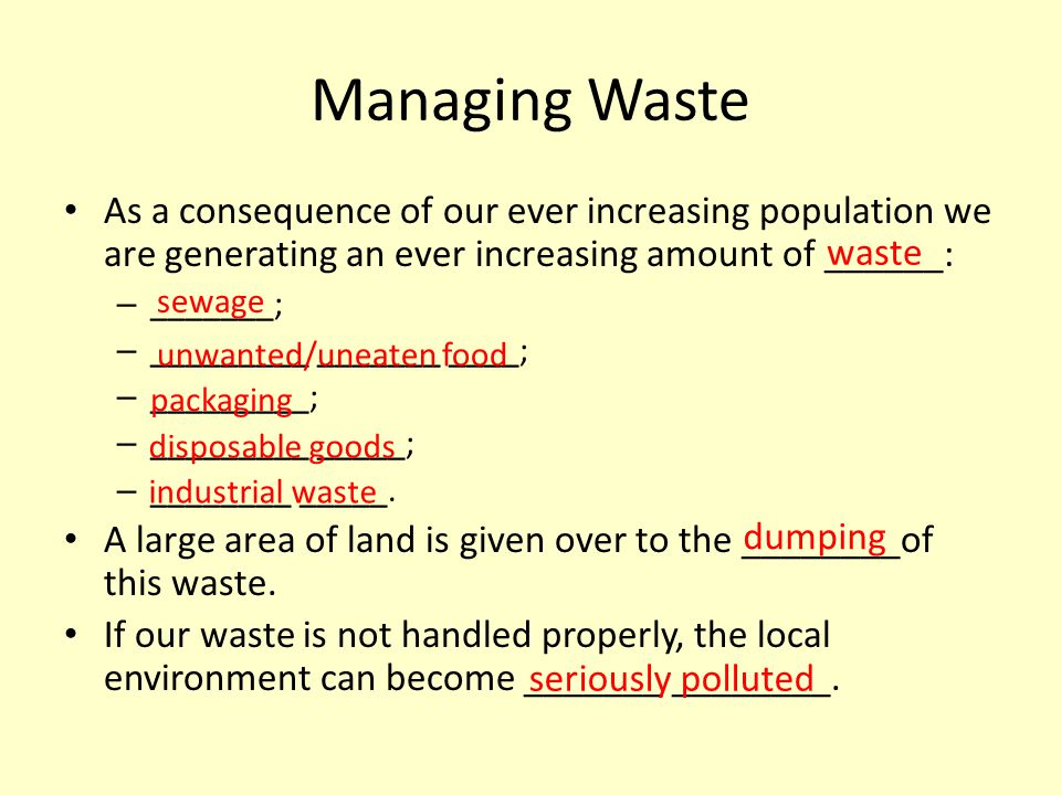 Managing Waste As a consequence of our ever increasing population we are generating an ever increasing amount of ______: