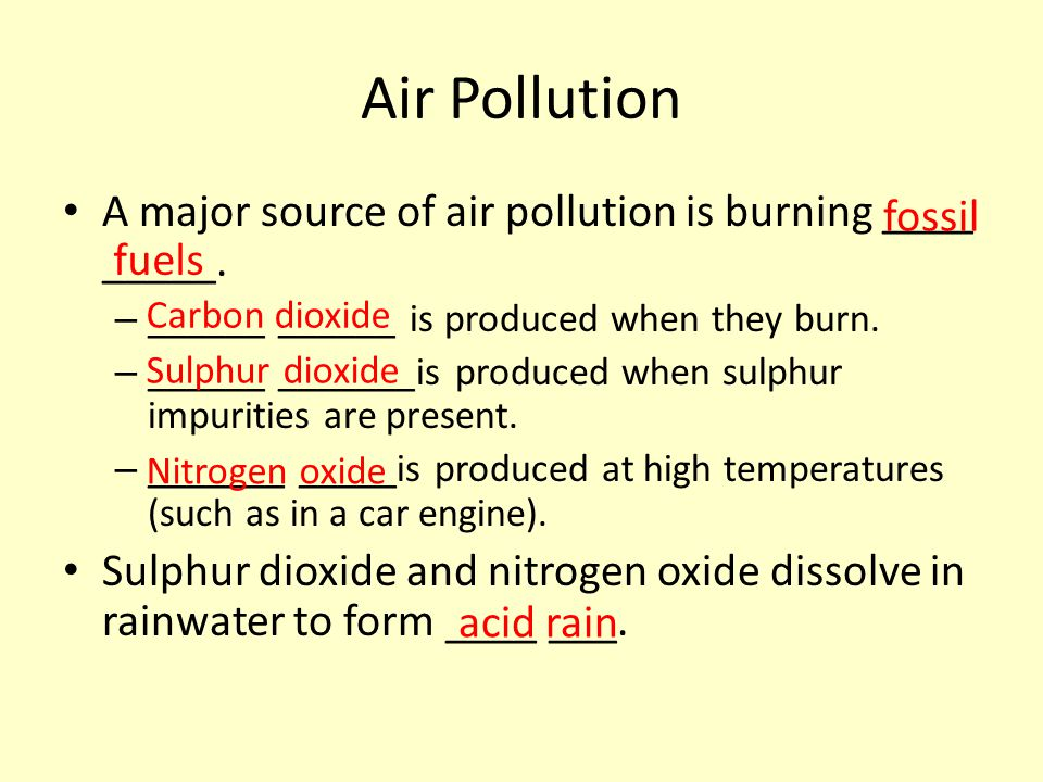 Air Pollution A major source of air pollution is burning ____ _____.