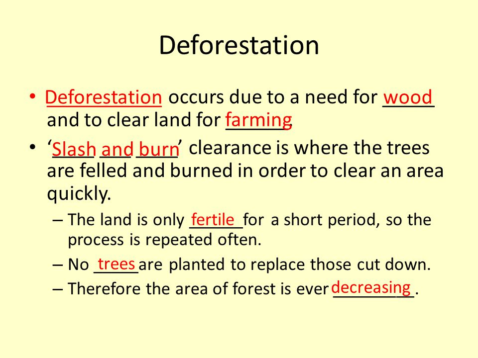 Deforestation ___________ occurs due to a need for _____ and to clear land for ______.