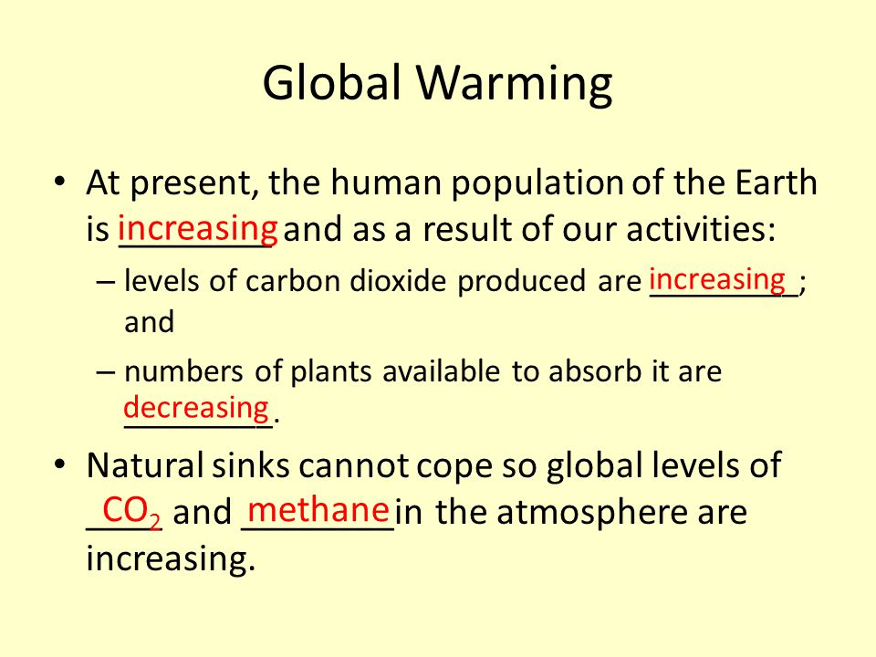 Global Warming At present, the human population of the Earth is ________ and as a result of our activities: