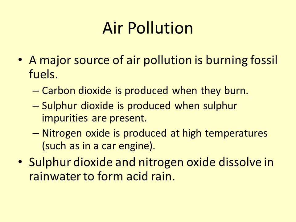 Air Pollution A major source of air pollution is burning fossil fuels.