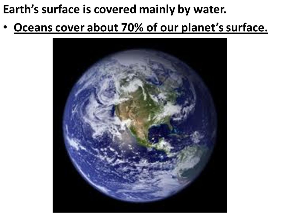 Earth's surface is covered mainly by water.