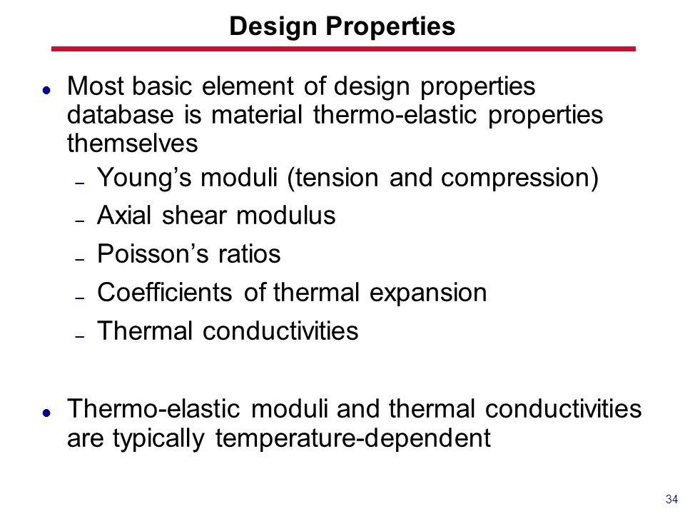 Design Properties Most basic element of design properties database is material thermo-elastic properties themselves.