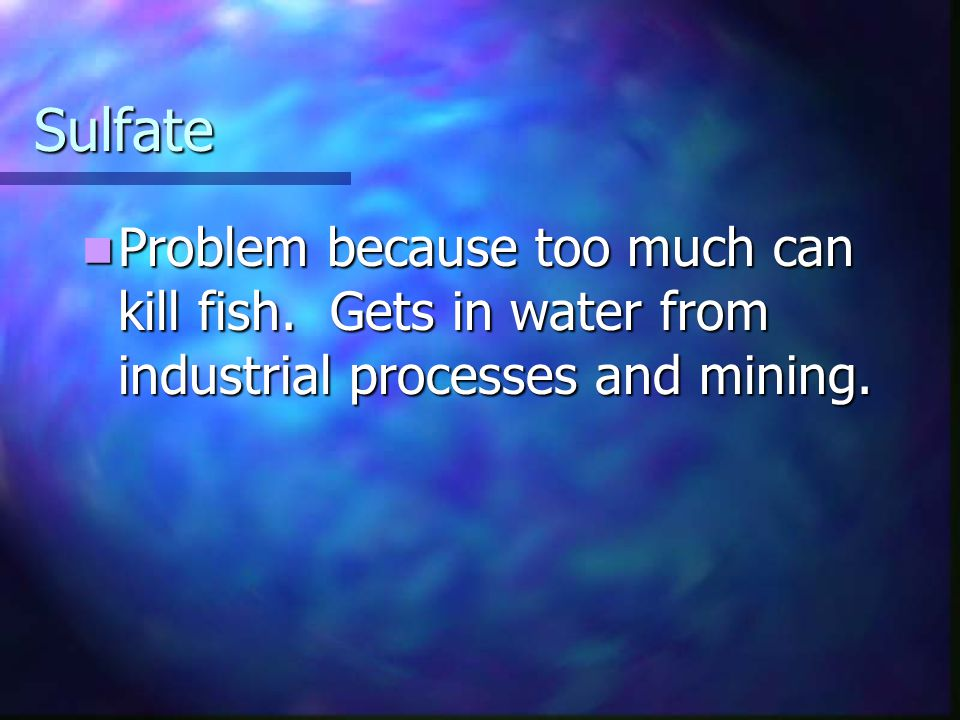 Sulfate Problem because too much can kill fish.