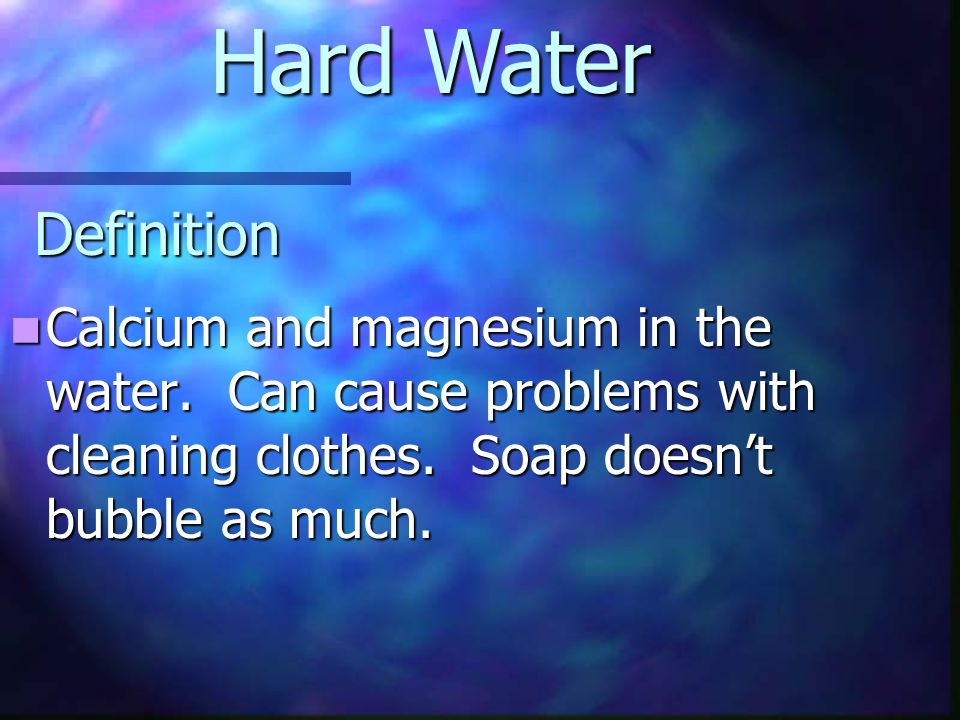 Hard Water Definition. Calcium and magnesium in the water.